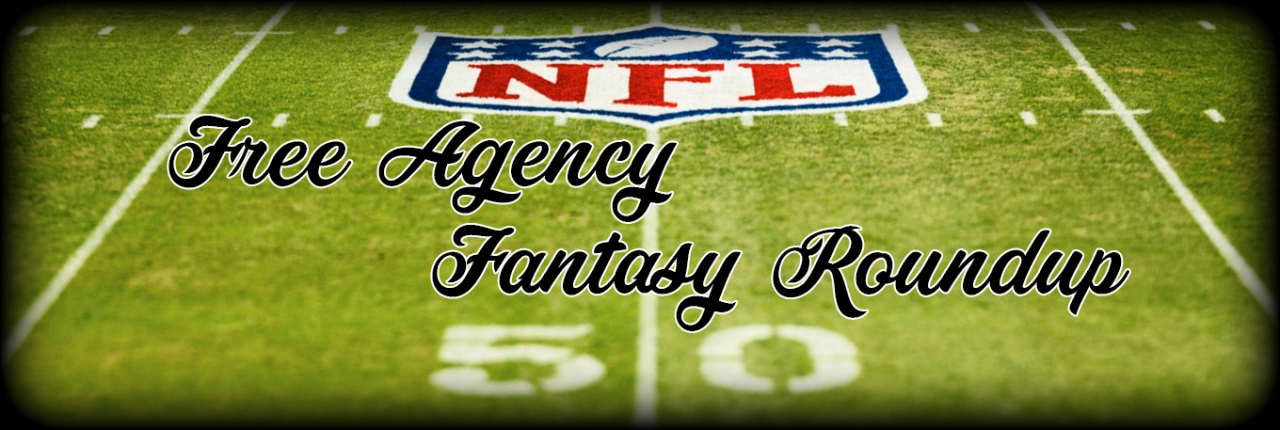 Free Agency Fantasy Roundup – Week 1